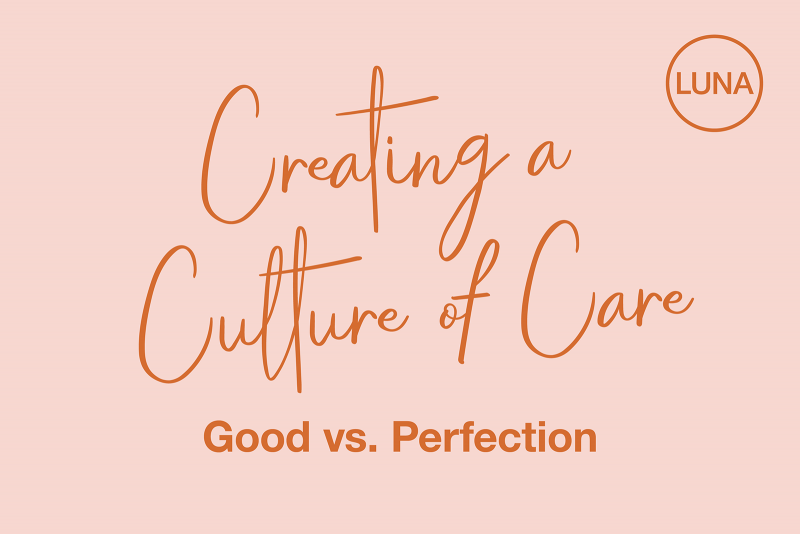 Creating a Culture of Care: Good vs. Perfection