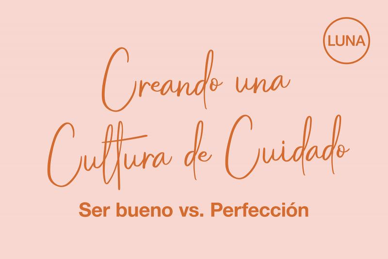 Creando una Cultura de Cuidado: ser bueno vs. perfección