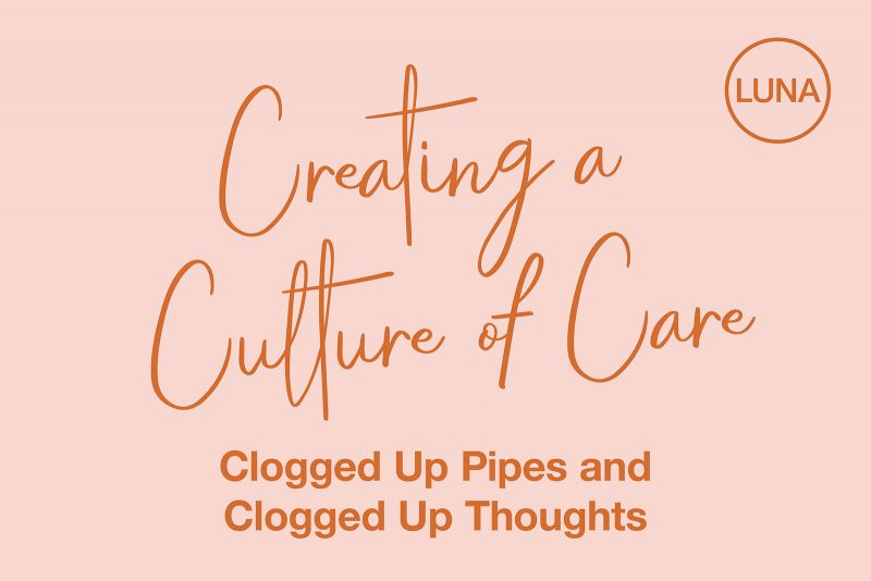 Creating a Culture of Care: Clogged Up Pipes and Clogged Up Thoughts