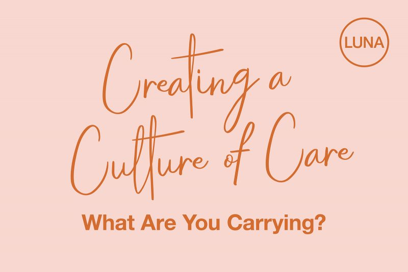 Creating a Culture of Care: What Are You Carrying?