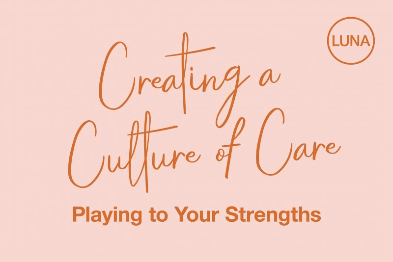 Creating a Culture of Care: Playing to Your Strengths