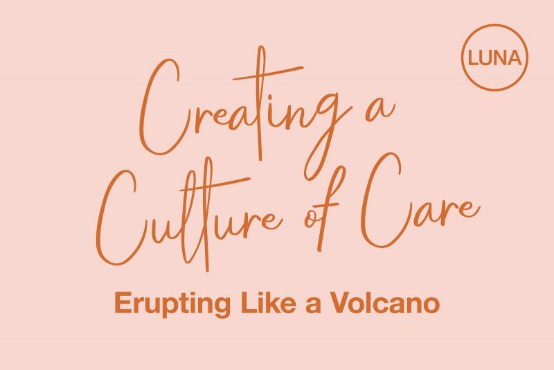 Creating a Culture of Care: Erupting Like a Volcano