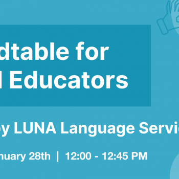 Roundtable for DHoH Educators, Hosted by LUNA Language Services
