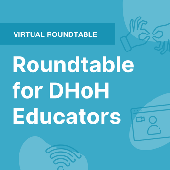 Roundtable for DHoH Educators