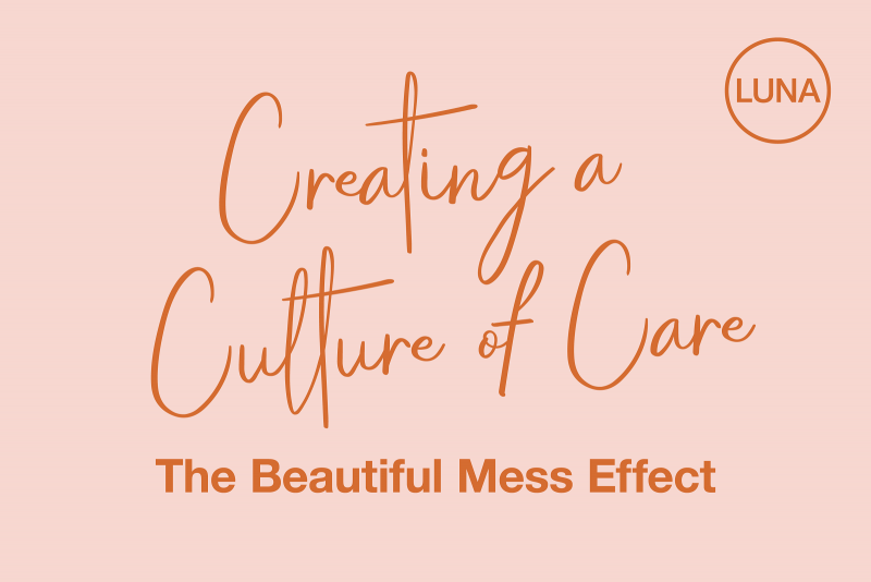 Creating a Culture of Care: The Beautiful Mess Effect
