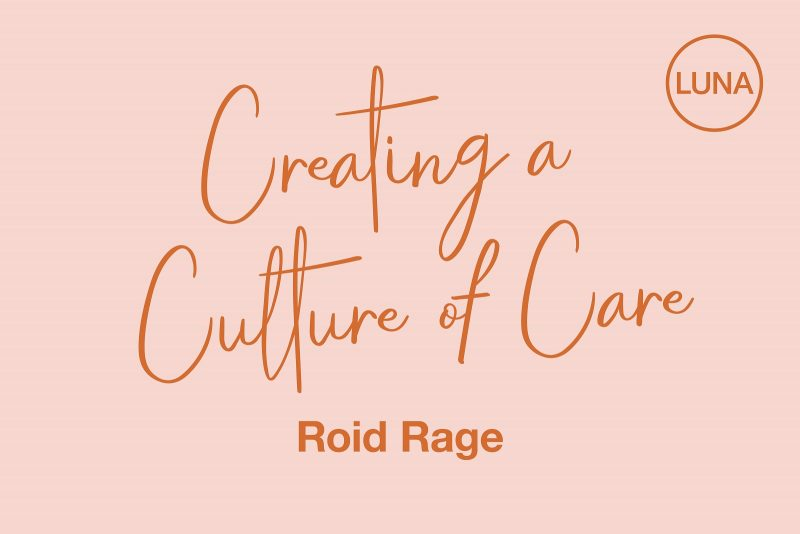 Creating a Culture of Care: Roid Rage