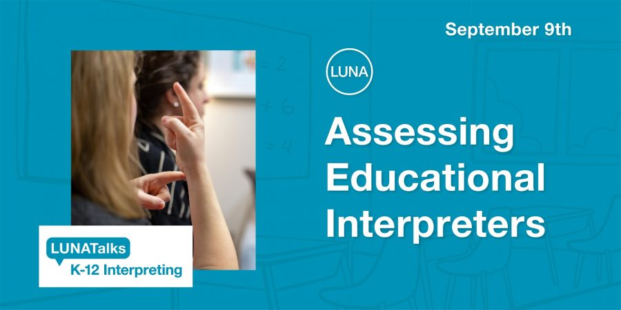 LUNATalks K-12 Interpreting: Assessing Educational Interpreters